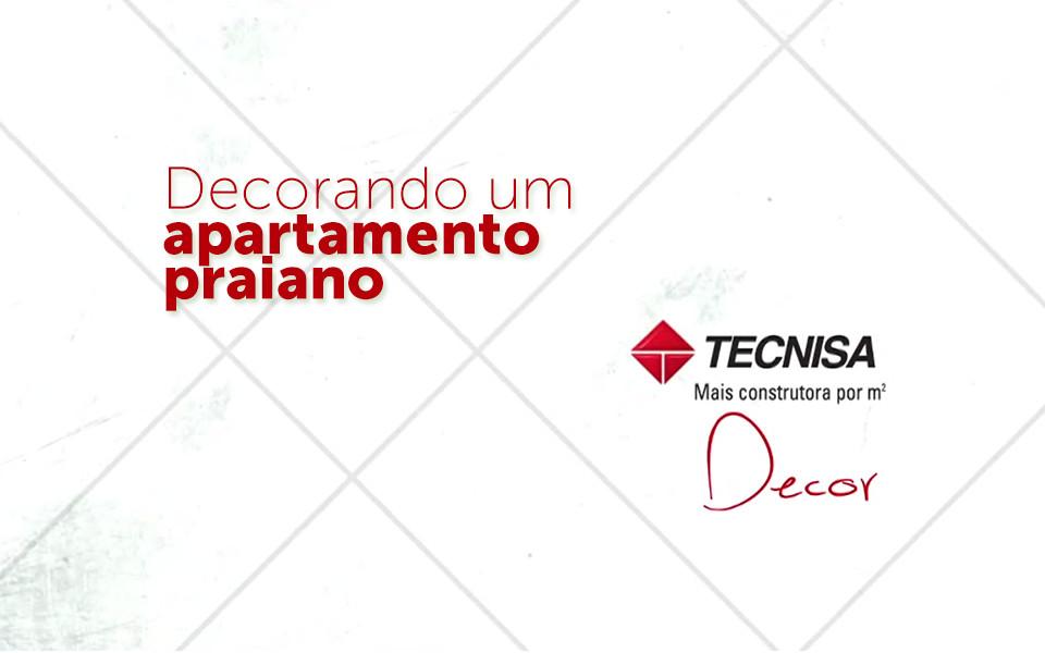 Tecnisa Decor | Decorando um apartamento praiano - Bossa Nova - Tecnisa