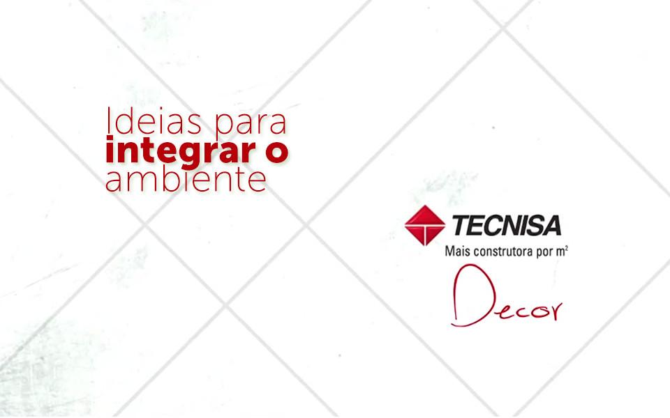 Tecnisa Decor | Ideias para integrar os ambientes - Dolce Villa - Tecnisa